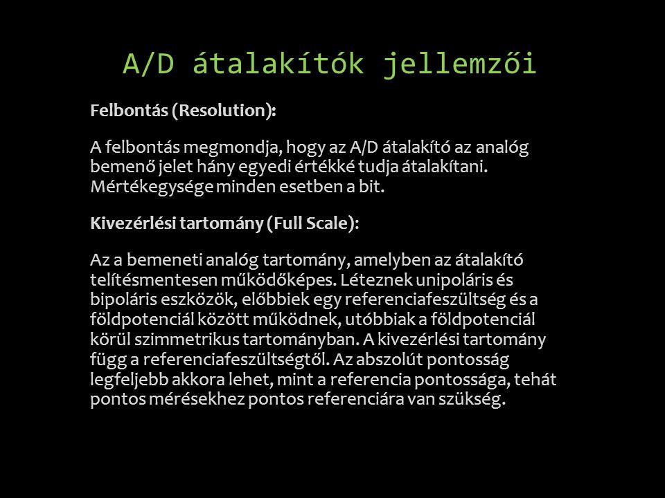 A/D átalakítók jellemzői Felbontás (Resolution): A felbontás megmondja, hogy az A/D átalakító az analóg bemenő jelet hány egyedi értékké tudja átalakí