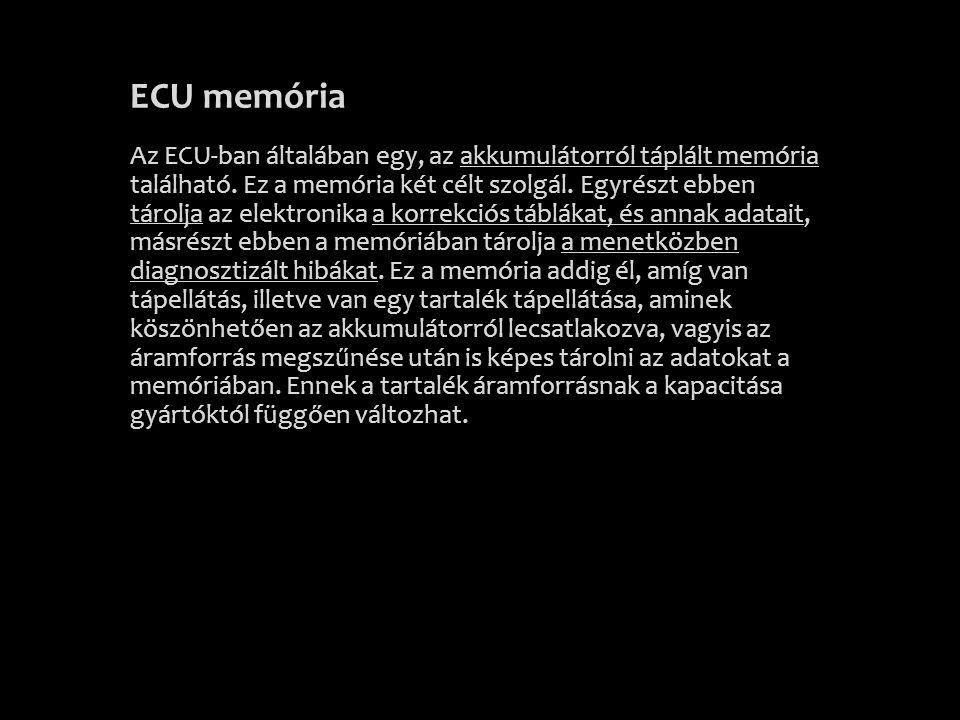 ECU memória Az ECU-ban általában egy, az akkumulátorról táplált memória található. Ez a memória két célt szolgál. Egyrészt ebben tárolja az elektronik
