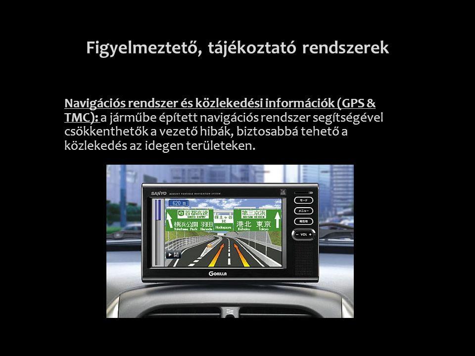 Figyelmeztető, tájékoztató rendszerek Navigációs rendszer és közlekedési információk (GPS & TMC): a járműbe épített navigációs rendszer segítségével c