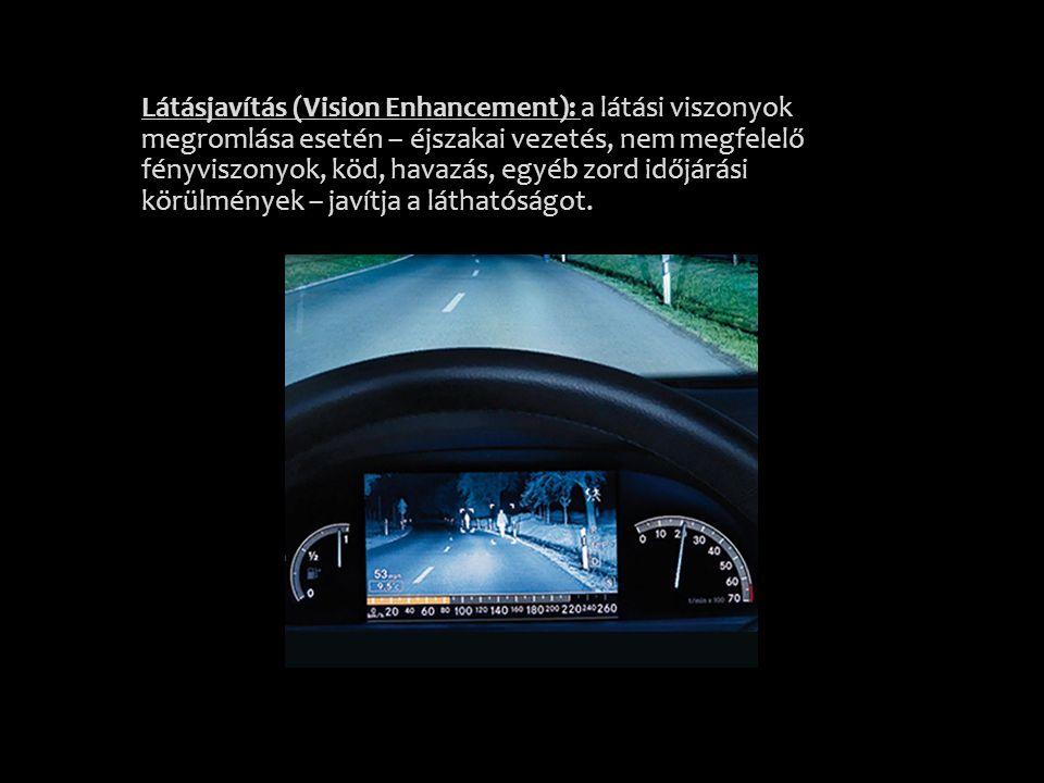 Látásjavítás (Vision Enhancement): a látási viszonyok megromlása esetén – éjszakai vezetés, nem megfelelő fényviszonyok, köd, havazás, egyéb zord időj