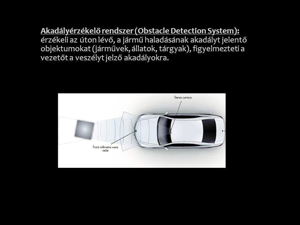 Akadályérzékelő rendszer (Obstacle Detection System): érzékeli az úton lévő, a jármű haladásának akadályt jelentő objektumokat (járművek, állatok, tár