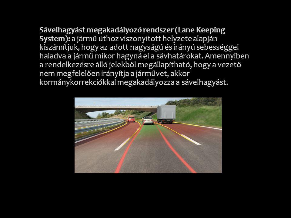 Sávelhagyást megakadályozó rendszer (Lane Keeping System): a jármű úthoz viszonyított helyzete alapján kiszámítjuk, hogy az adott nagyságú és irányú s