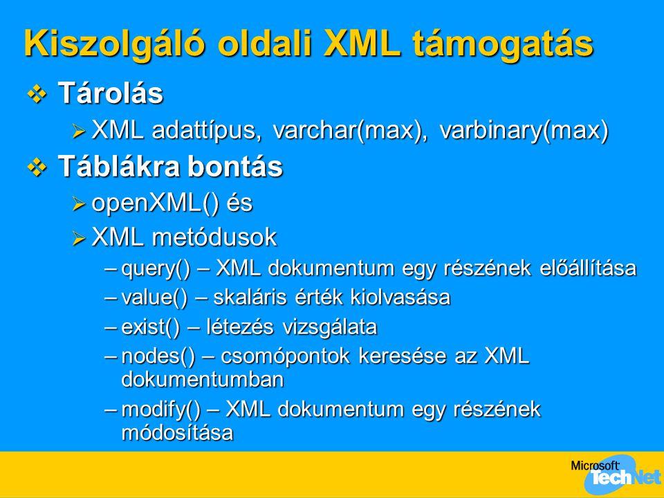 Kiszolgáló oldali XML támogatás  Tárolás  XML adattípus, varchar(max), varbinary(max)  Táblákra bontás  openXML() és  XML metódusok –query() – XM