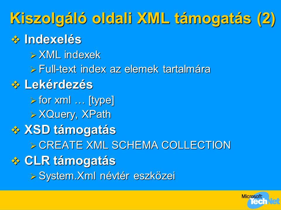 Kiszolgáló oldali XML támogatás (2)  Indexelés  XML indexek  Full-text index az elemek tartalmára  Lekérdezés  for xml … [type]  XQuery, XPath 