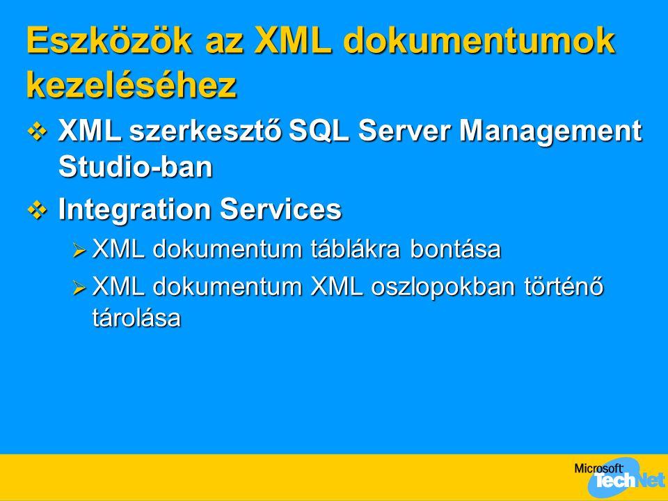 Eszközök az XML dokumentumok kezeléséhez  XML szerkesztő SQL Server Management Studio-ban  Integration Services  XML dokumentum táblákra bontása 