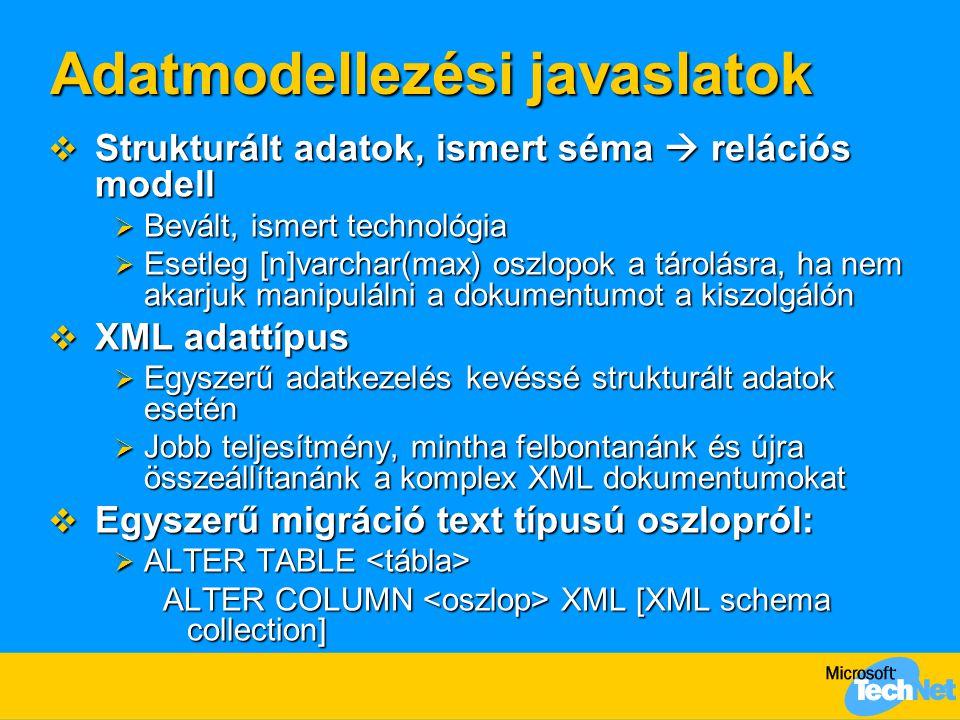 Adatmodellezési javaslatok  Strukturált adatok, ismert séma  relációs modell  Bevált, ismert technológia  Esetleg [n]varchar(max) oszlopok a tárol
