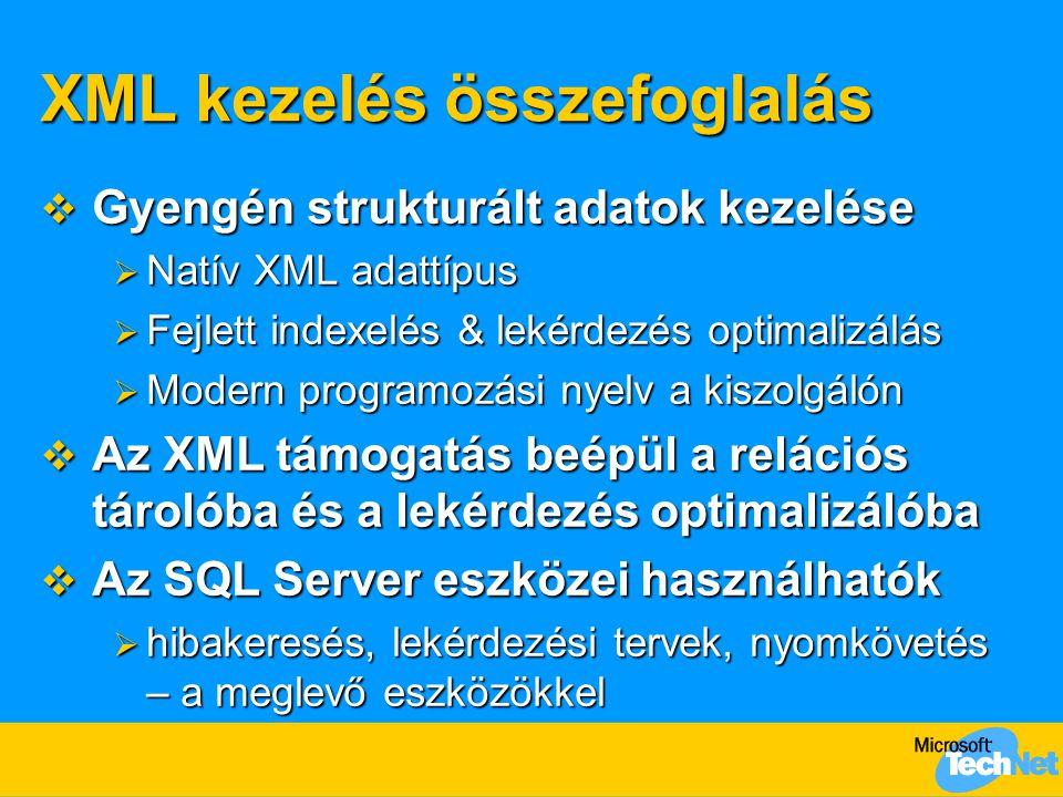 XML kezelés összefoglalás  Gyengén strukturált adatok kezelése  Natív XML adattípus  Fejlett indexelés & lekérdezés optimalizálás  Modern programo