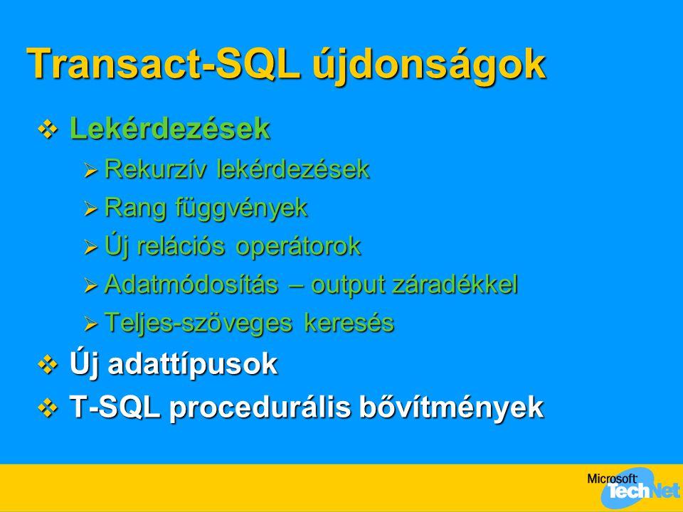 Transact-SQL újdonságok  Lekérdezések  Rekurzív lekérdezések  Rang függvények  Új relációs operátorok  Adatmódosítás – output záradékkel  Teljes
