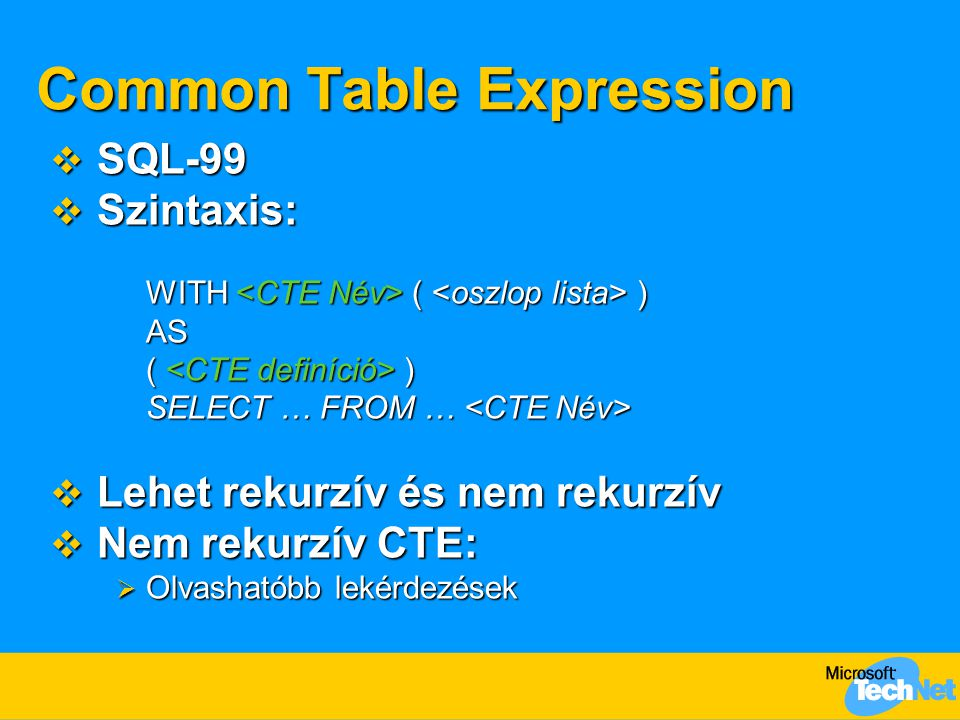 Common Table Expression  SQL-99  Szintaxis: WITH ( ) AS ( ) SELECT … FROM … SELECT … FROM …  Lehet rekurzív és nem rekurzív  Nem rekurzív CTE:  O