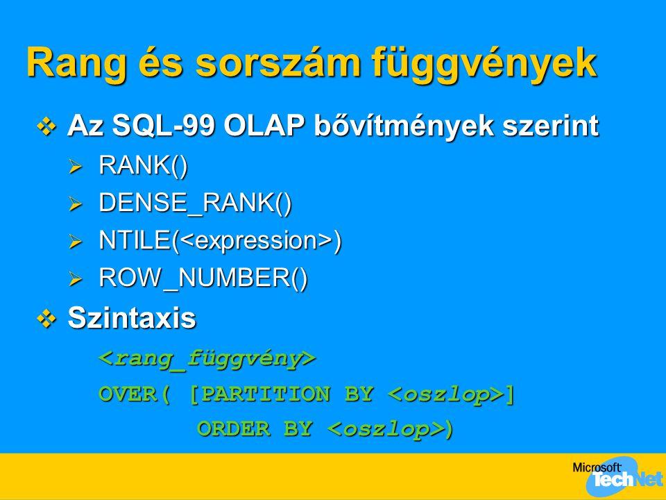 Rang és sorszám függvények  Az SQL-99 OLAP bővítmények szerint  RANK()  DENSE_RANK()  NTILE( )  ROW_NUMBER()  Szintaxis OVER( [PARTITION BY ] OR