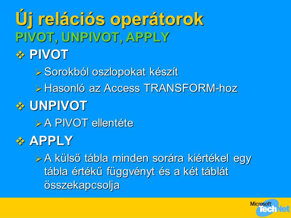Új relációs operátorok PIVOT, UNPIVOT, APPLY  PIVOT  Sorokból oszlopokat készít  Hasonló az Access TRANSFORM-hoz  UNPIVOT  A PIVOT ellentéte  AP