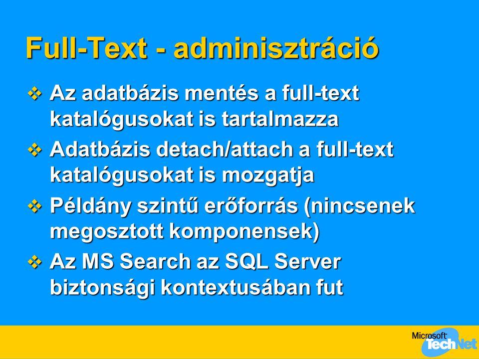 Full-Text - adminisztráció  Az adatbázis mentés a full-text katalógusokat is tartalmazza  Adatbázis detach/attach a full-text katalógusokat is mozga