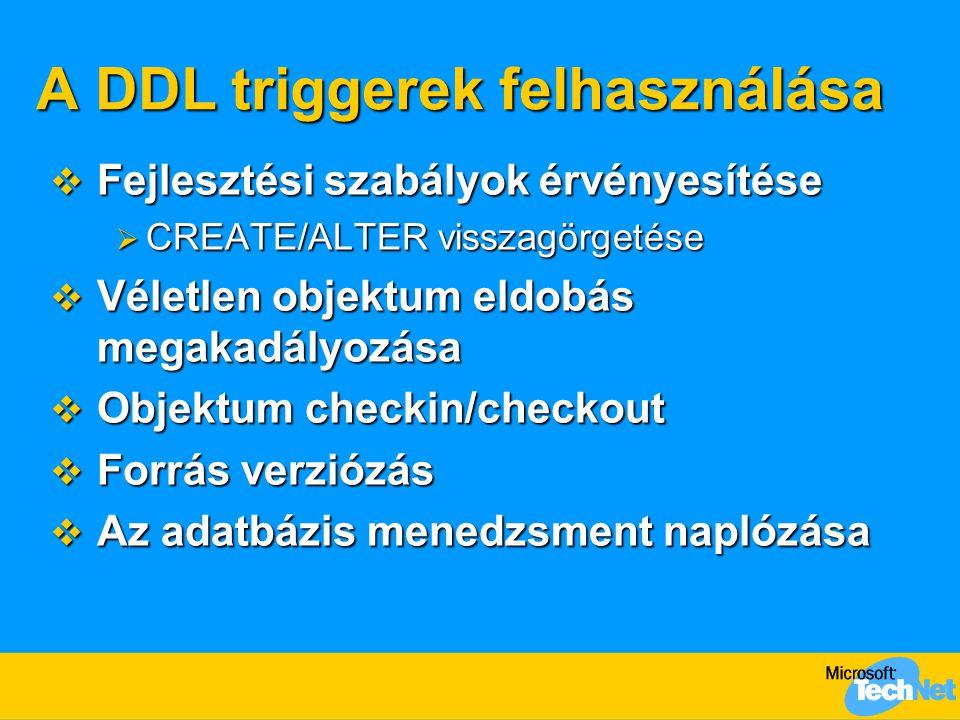 A DDL triggerek felhasználása  Fejlesztési szabályok érvényesítése  CREATE/ALTER visszagörgetése  Véletlen objektum eldobás megakadályozása  Objek