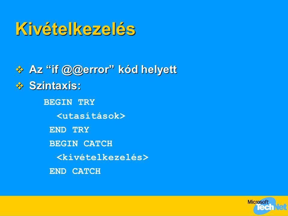 """Kivételkezelés  Az """"if @@error"""" kód helyett  Szintaxis: BEGIN TRY END TRY BEGIN CATCH END CATCH"""
