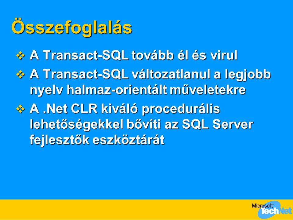 Összefoglalás  A Transact-SQL tovább él és virul  A Transact-SQL változatlanul a legjobb nyelv halmaz-orientált műveletekre  A.Net CLR kiváló proce