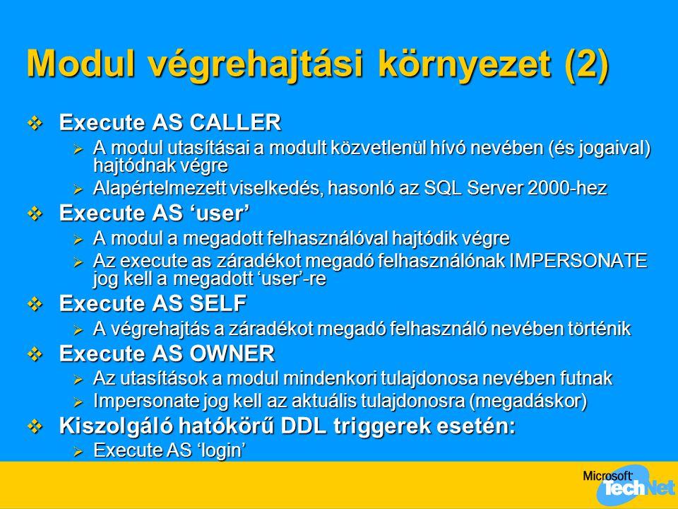 Modul végrehajtási környezet (2)  Execute AS CALLER  A modul utasításai a modult közvetlenül hívó nevében (és jogaival) hajtódnak végre  Alapértelm