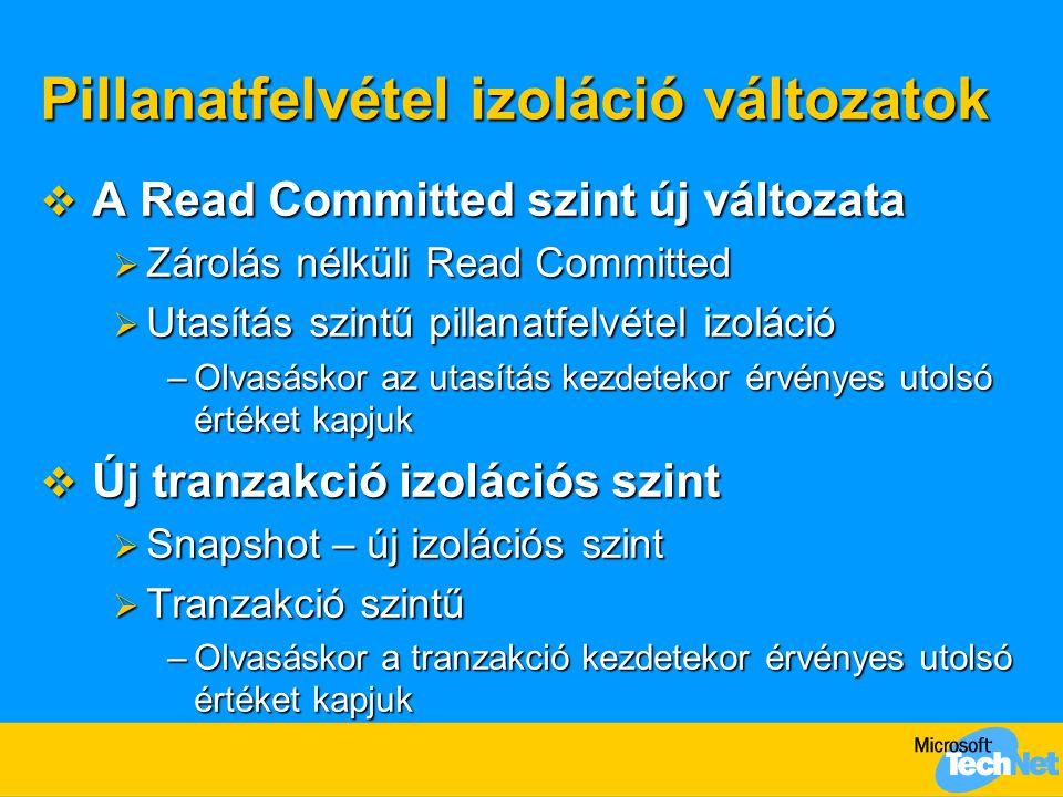 Pillanatfelvétel izoláció változatok  A Read Committed szint új változata  Zárolás nélküli Read Committed  Utasítás szintű pillanatfelvétel izoláci