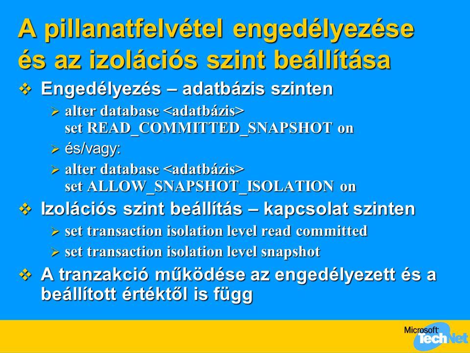 A pillanatfelvétel engedélyezése és az izolációs szint beállítása  Engedélyezés – adatbázis szinten  alter database set READ_COMMITTED_SNAPSHOT on 