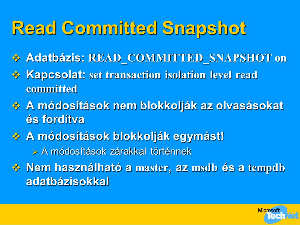 Read Committed Snapshot  Adatbázis: READ_COMMITTED_SNAPSHOT on  Kapcsolat: set transaction isolation level read committed  A módosítások nem blokko