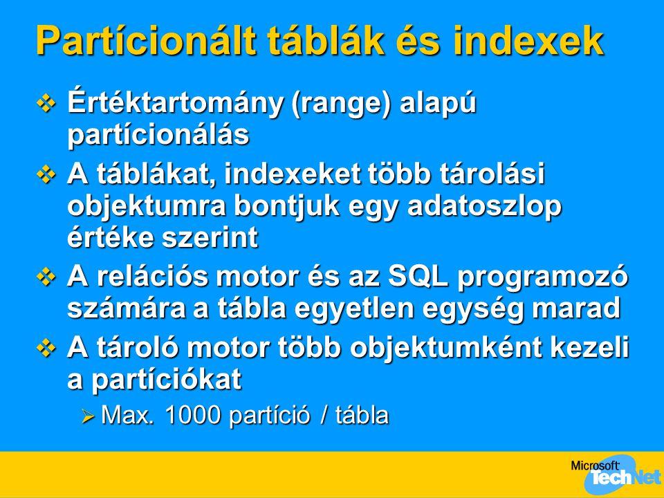 Partícionált táblák és indexek  Értéktartomány (range) alapú partícionálás  A táblákat, indexeket több tárolási objektumra bontjuk egy adatoszlop ér