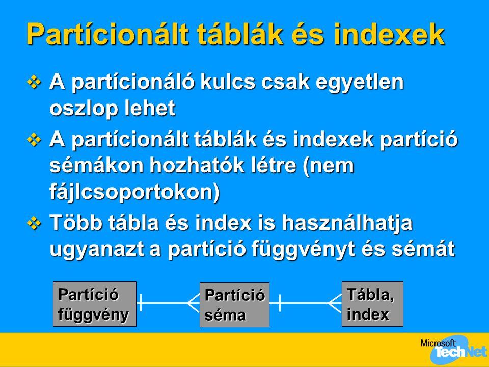 Partícionált táblák és indexek  A partícionáló kulcs csak egyetlen oszlop lehet  A partícionált táblák és indexek partíció sémákon hozhatók létre (n