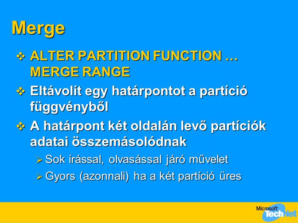 Merge  ALTER PARTITION FUNCTION … MERGE RANGE  Eltávolít egy határpontot a partíció függvényből  A határpont két oldalán levő partíciók adatai össz