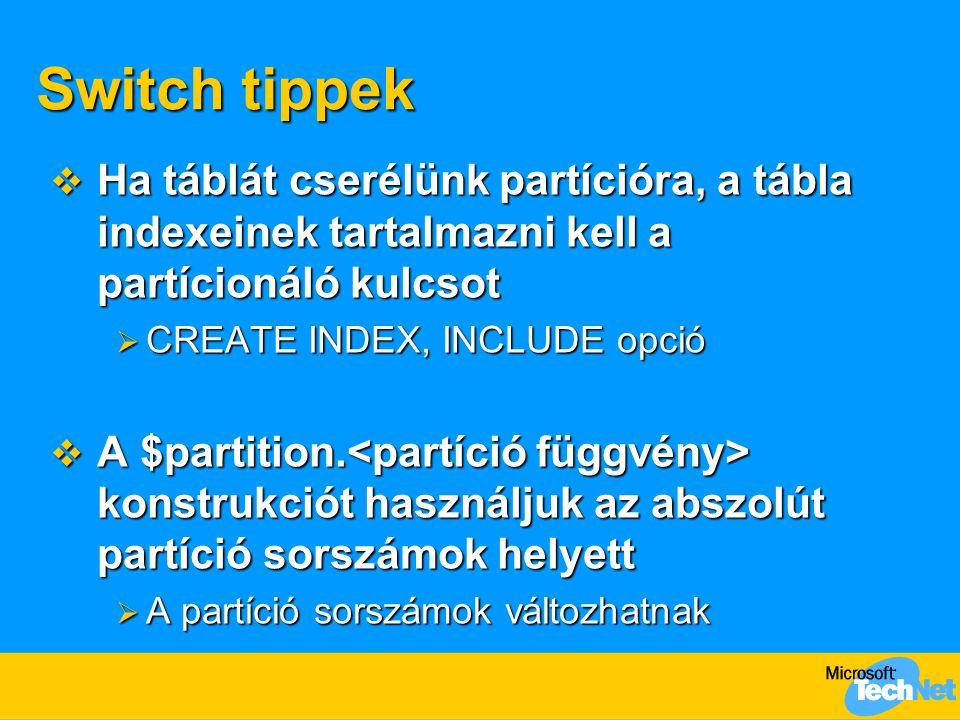 Switch tippek  Ha táblát cserélünk partícióra, a tábla indexeinek tartalmazni kell a partícionáló kulcsot  CREATE INDEX, INCLUDE opció  A $partitio