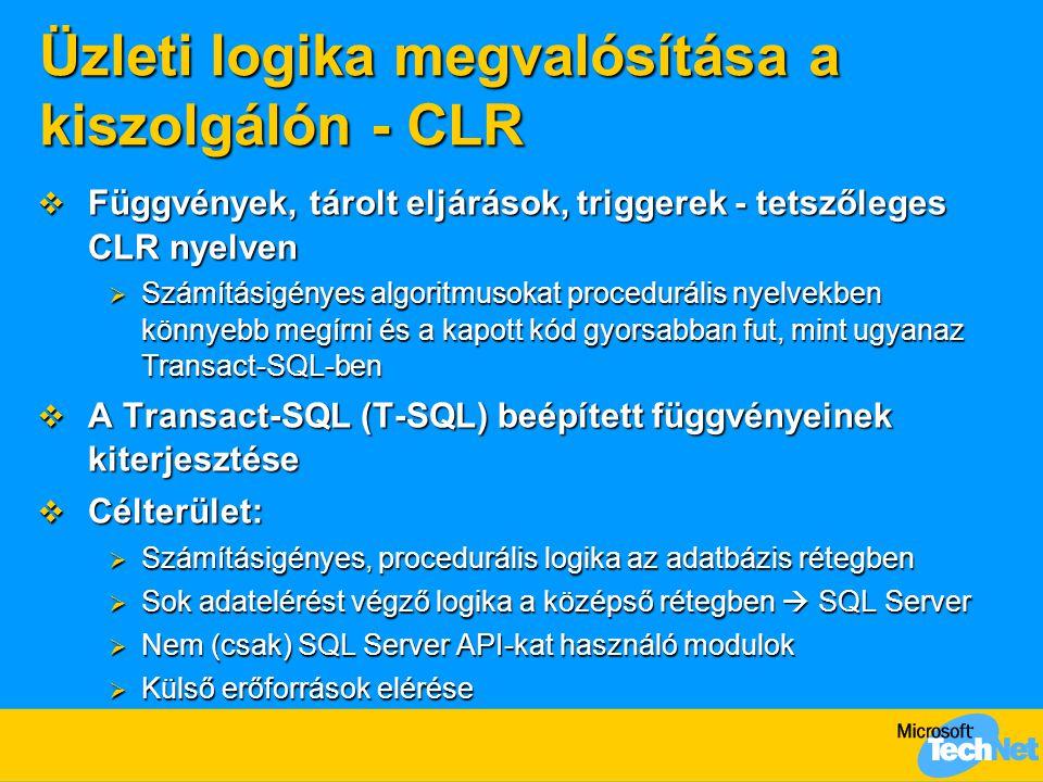 Üzleti logika megvalósítása a kiszolgálón - CLR  Függvények, tárolt eljárások, triggerek - tetszőleges CLR nyelven  Számításigényes algoritmusokat p