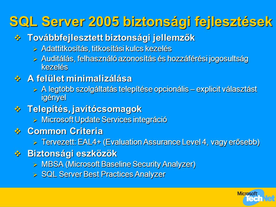 SQL Server 2005 biztonsági fejlesztések  Továbbfejlesztett biztonsági jellemzők  Adattitkosítás, titkosítási kulcs kezelés  Auditálás, felhasználó
