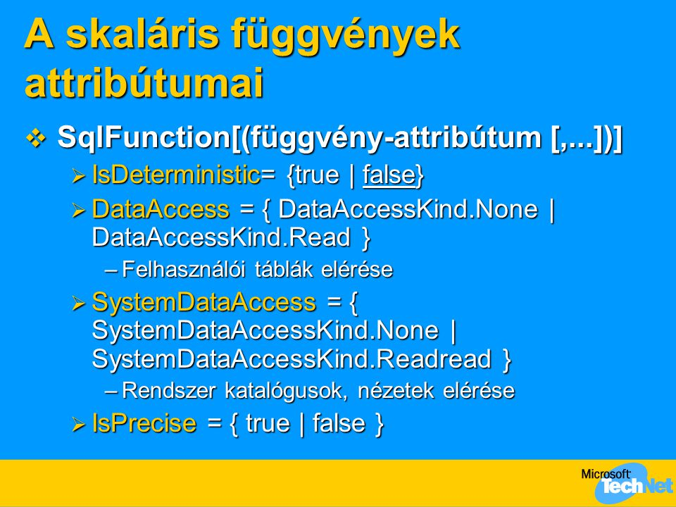 A skaláris függvények attribútumai  SqlFunction[(függvény-attribútum [,...])]  IsDeterministic= {true | false}  DataAccess = { DataAccessKind.None
