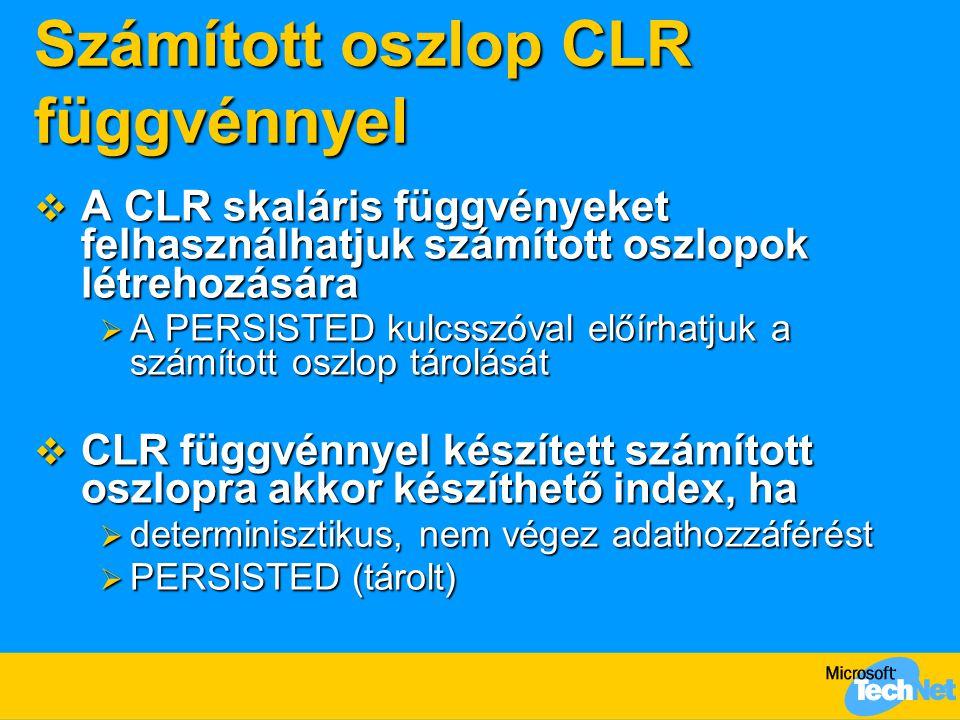 Számított oszlop CLR függvénnyel  A CLR skaláris függvényeket felhasználhatjuk számított oszlopok létrehozására  A PERSISTED kulcsszóval előírhatjuk