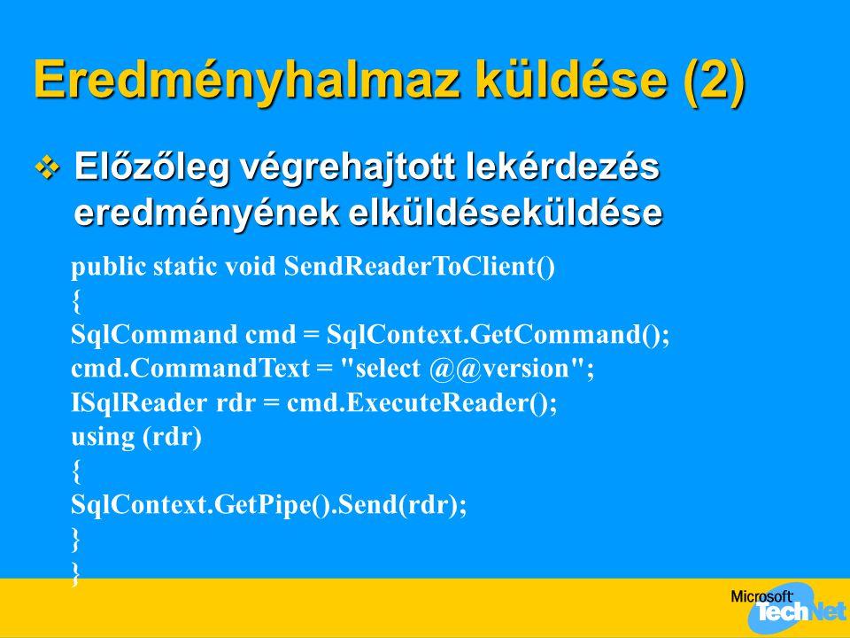 Eredményhalmaz küldése (2)  Előzőleg végrehajtott lekérdezés eredményének elküldéseküldése public static void SendReaderToClient() { SqlCommand cmd =