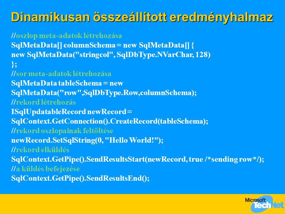 Dinamikusan összeállított eredményhalmaz //oszlop meta-adatok létrehozása SqlMetaData[] columnSchema = new SqlMetaData[] { new SqlMetaData(