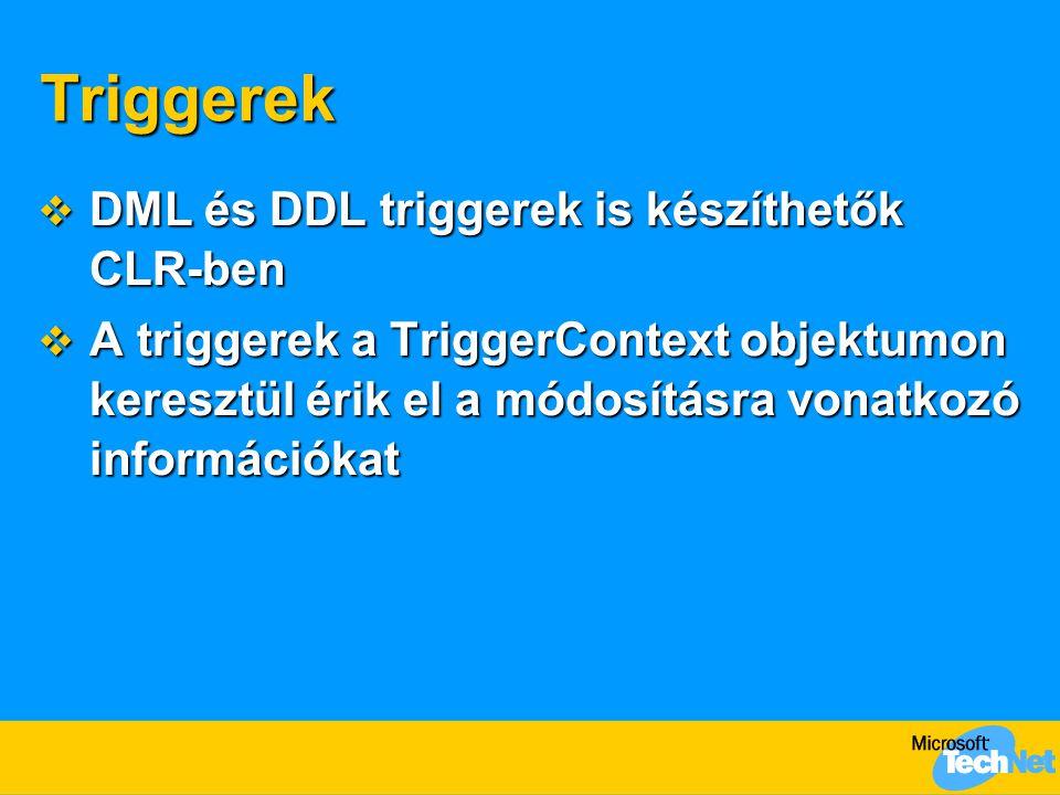 Triggerek  DML és DDL triggerek is készíthetők CLR-ben  A triggerek a TriggerContext objektumon keresztül érik el a módosításra vonatkozó információ