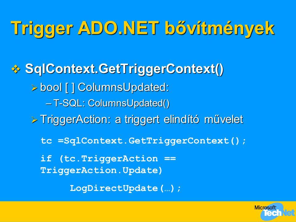 Trigger ADO.NET bővítmények  SqlContext.GetTriggerContext()  bool [ ] ColumnsUpdated: –T-SQL: ColumnsUpdated()  TriggerAction: a triggert elindító