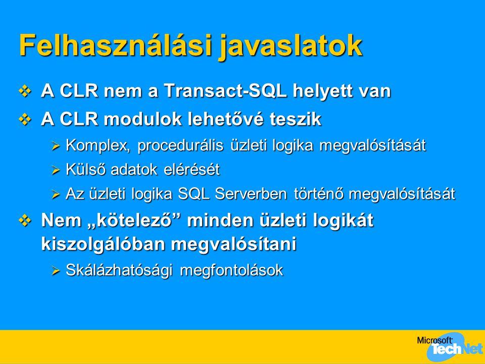 Felhasználási javaslatok  A CLR nem a Transact-SQL helyett van  A CLR modulok lehetővé teszik  Komplex, procedurális üzleti logika megvalósítását 
