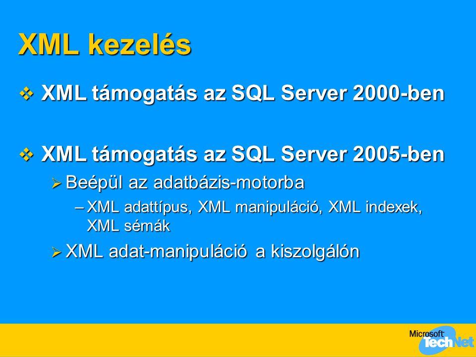 XML kezelés  XML támogatás az SQL Server 2000-ben  XML támogatás az SQL Server 2005-ben  Beépül az adatbázis-motorba –XML adattípus, XML manipuláci
