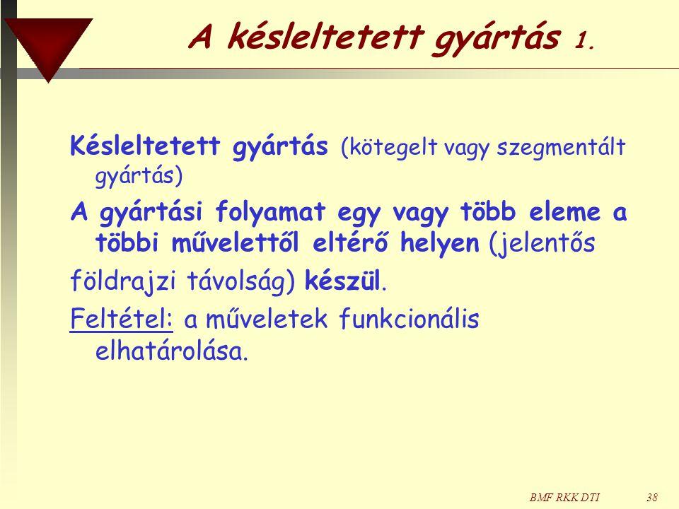 BMF RKK DTI38 A késleltetett gyártás 1. Késleltetett gyártás (kötegelt vagy szegmentált gyártás) A gyártási folyamat egy vagy több eleme a többi művel