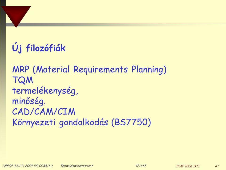 BMF RKK DTI47 Új filozófiák MRP (Material Requirements Planning) TQM termelékenység, minőség. CAD/CAM/CIM Környezeti gondolkodás (BS7750) HEFOP-3.3.1-