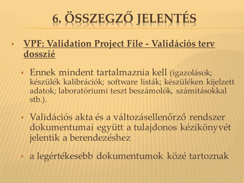  VPF: Validation Project File - Validációs terv dosszié  Ennek mindent tartalmaznia kell (igazolások; készülék kalibrációk; software listák; készülé