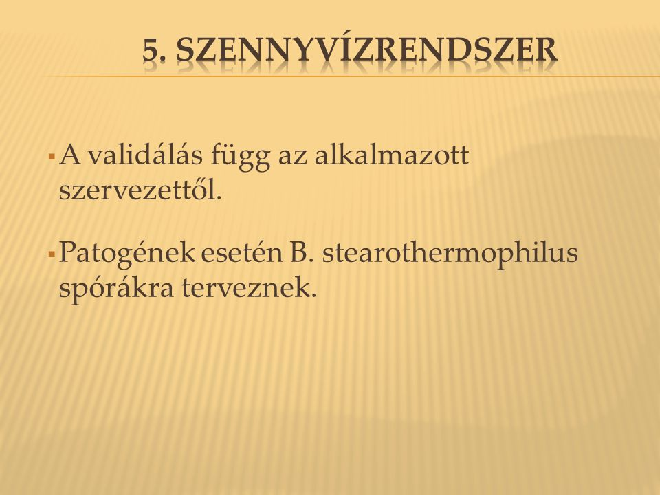  A validálás függ az alkalmazott szervezettől.  Patogének esetén B. stearothermophilus spórákra terveznek.