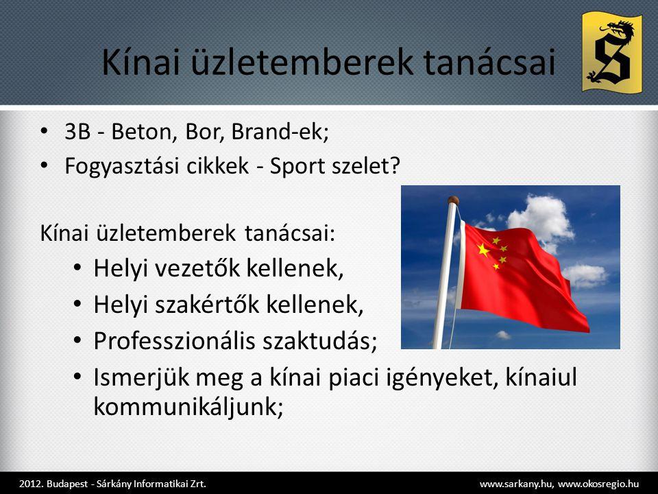 Kínai üzletemberek tanácsai • 3B - Beton, Bor, Brand-ek; • Fogyasztási cikkek - Sport szelet? Kínai üzletemberek tanácsai: • Helyi vezetők kellenek, •