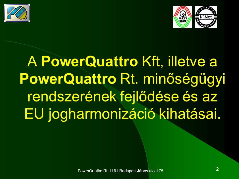 2 A PowerQuattro Kft, illetve a PowerQuattro Rt. minőségügyi rendszerének fejlődése és az EU jogharmonizáció kihatásai. PowerQuattro Rt. 1161 Budapest