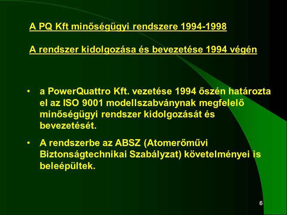 6 A PQ Kft minőségügyi rendszere 1994-1998 A rendszer kidolgozása és bevezetése 1994 végén •a PowerQuattro Kft. vezetése 1994 őszén határozta el az IS