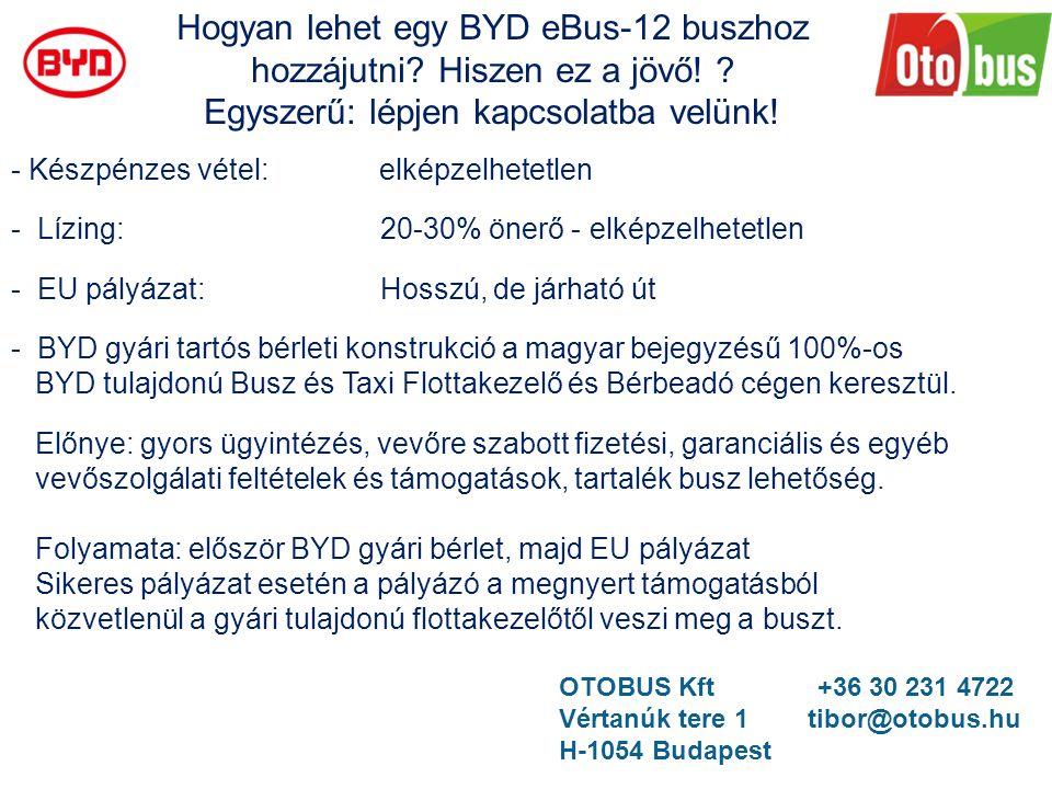 Hogyan lehet egy BYD eBus-12 buszhoz hozzájutni? Hiszen ez a jövő! ? Egyszerű: lépjen kapcsolatba velünk! - Készpénzes vétel: elképzelhetetlen - Lízin