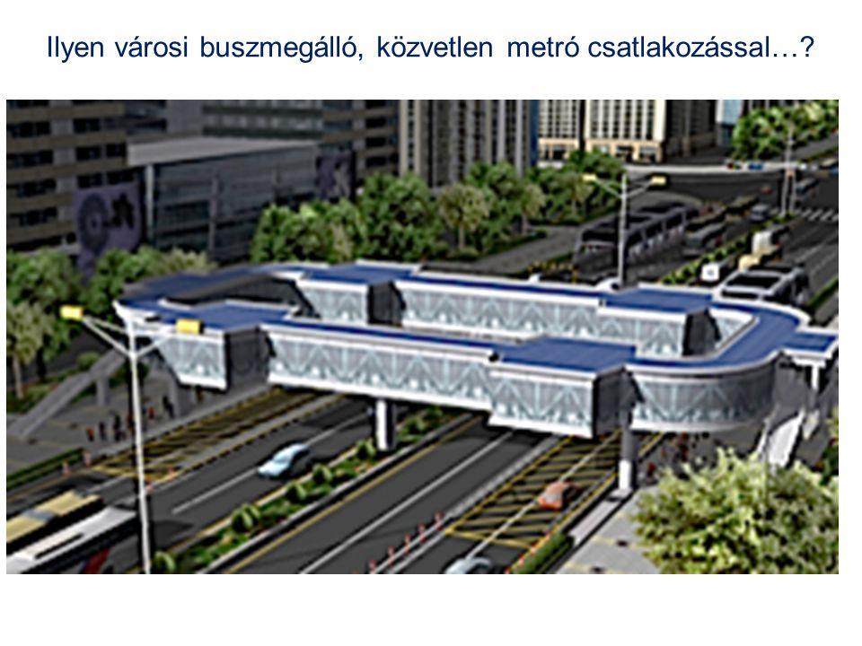 Ilyen városi buszmegálló, közvetlen metró csatlakozással…?
