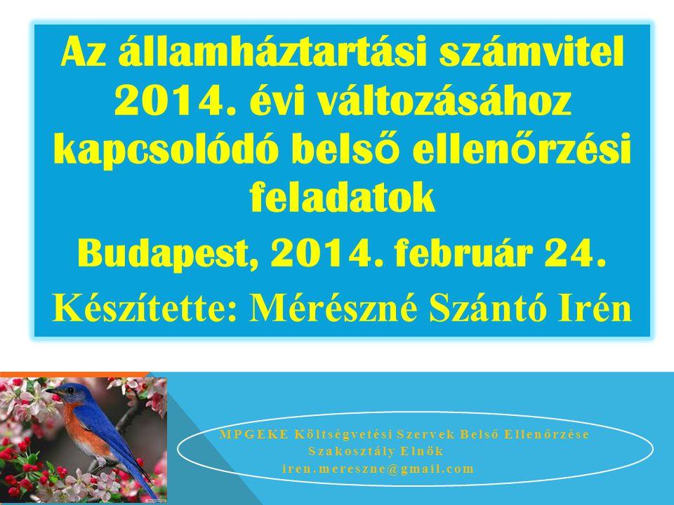 2014. július 1. MPGEKE Költségvetési Szervek Belső Ellenőrzése Szakosztály Elnök iren.mereszne@gmail.com Az államháztartási számvitel 2014. évi változ