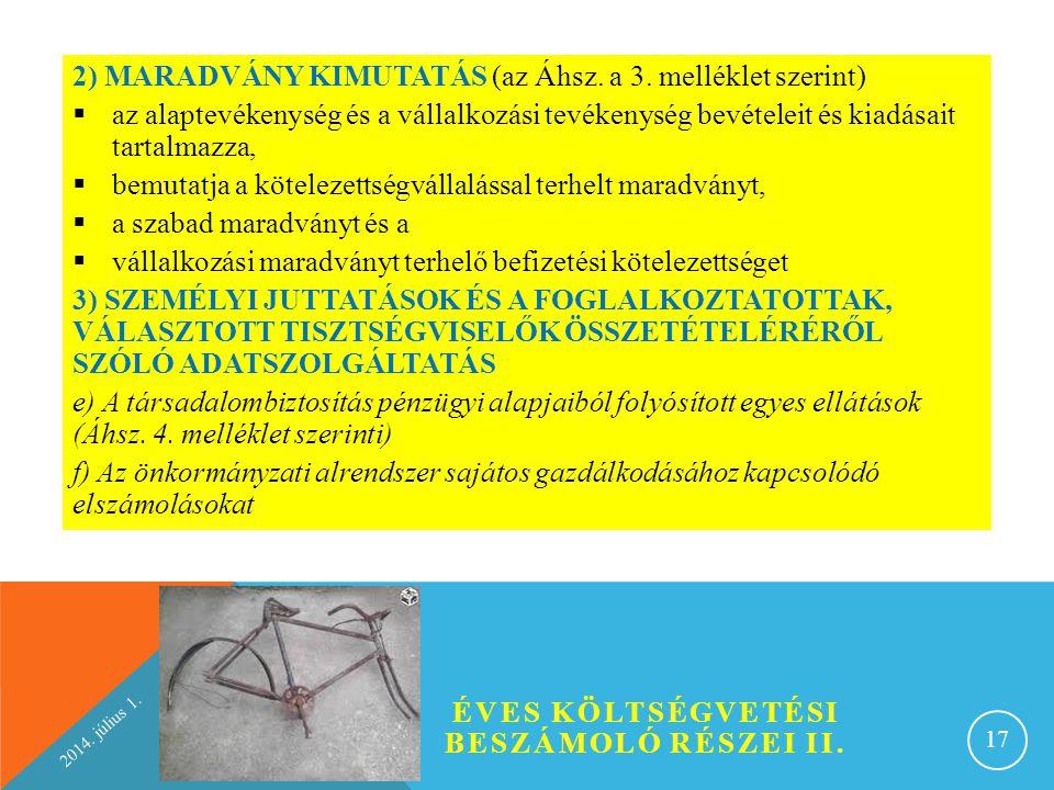 2014. július 1. ÉVES KÖLTSÉGVETÉSI BESZÁMOLÓ RÉSZEI II. 17 2) MARADVÁNY KIMUTATÁS (az Áhsz. a 3. melléklet szerint)  az alaptevékenység és a vállalko