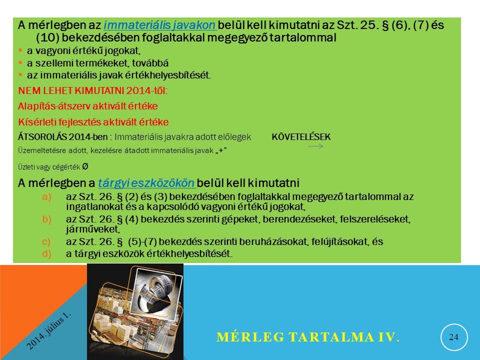 2014. július 1. MÉRLEG TARTALMA IV. 24 A mérlegben az immateriális javakon belül kell kimutatni az Szt. 25. § (6), (7) és (10) bekezdésében foglaltakk