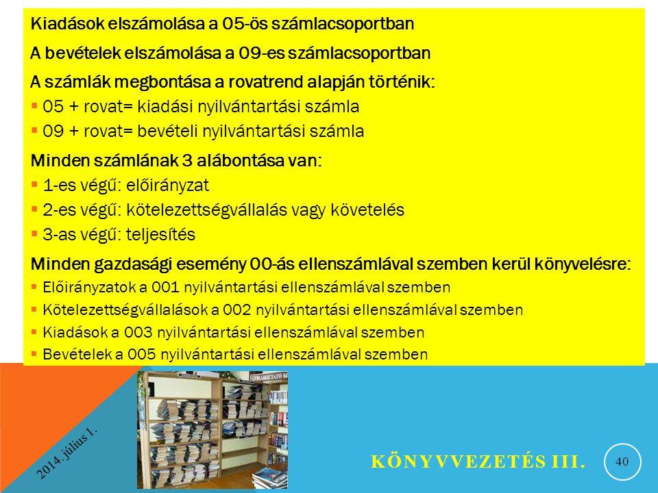 2014. július 1. KÖNYVVEZETÉS III. 40 Kiadások elszámolása a 05-ös számlacsoportban A bevételek elszámolása a 09-es számlacsoportban A számlák megbontá